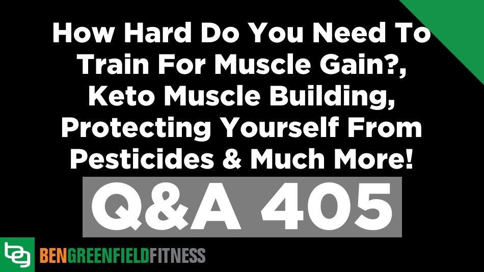 405: Jak mocno musisz ćwiczyć, aby zyskać mięśnie ?, budowanie mięśni keto, ochrona przed pestycydami i wiele więcej!