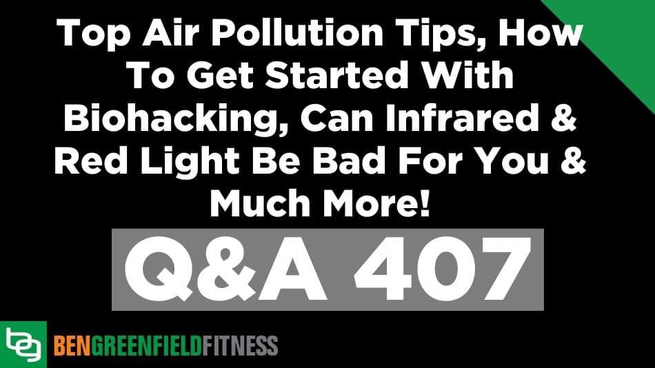 Pytania i odpowiedzi 407: Najważniejsze wskazówki dotyczące zanieczyszczenia powietrza, jak rozpocząć biohacking, czy podczerwień i czerwone światło mogą być szkodliwe dla Ciebie i wiele więcej!