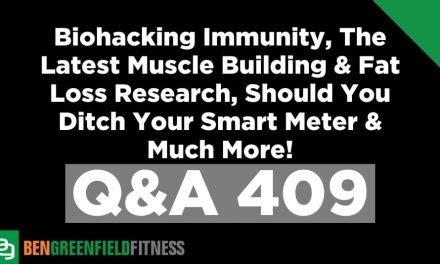 Pytania i odpowiedzi 409: Odporność na biohacking, najnowsze badania nad budową mięśni i utratą tłuszczu, jeśli porzucisz swój inteligentny licznik i wiele więcej!